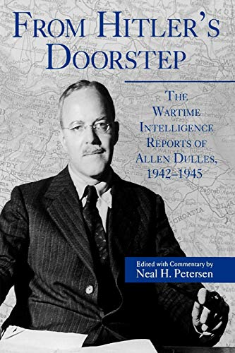 From Hitlers Doorstep: The Wartime Intelligence Reports of Allen Dulles, 1942-1945: Neal H. ...