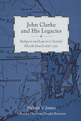 9780271028156: John Clarke and His Legacies: Religion and Law in Colonial Rhode Island, 1638–1750