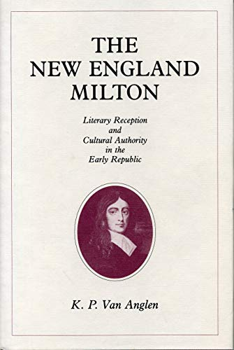 9780271028279: The New England Milton: Literary Reception and Cultural Authority in the Early Republic