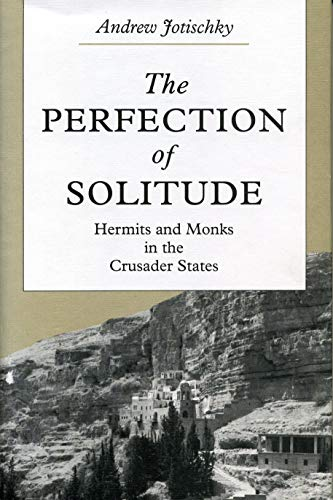 The Perfection of Solitude: Hermits and Monks in the Crusader States (0271028319) by Jotischky, Andrew