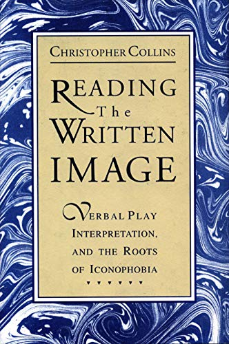 9780271028422: Reading the Written Image: Verbal Play, Interpretation, and the Roots of Iconophobia
