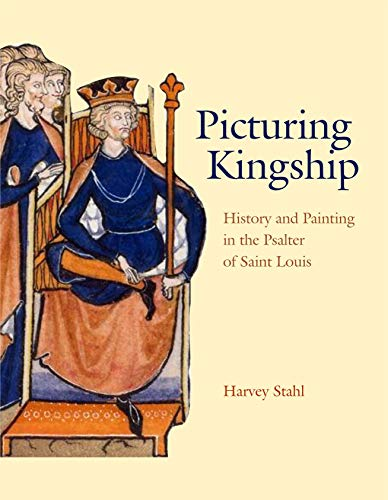 9780271028637: Picturing Kingship: History and Painting in the Psalter of Saint Louis