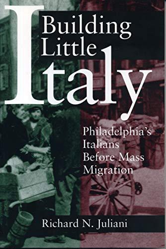 9780271028644: Building Little Italy: Philadelphia's Italians Before Mass Migration