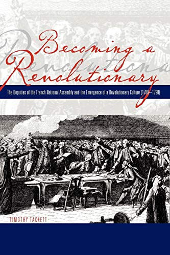 9780271028880: Becoming a Revolutionary: The Deputies of the French National Assembly and the Emergence of a Revolutionary Culture ( 1789-1790)