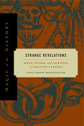 9780271029160: Strange Revelations: Magic, Poison, and Sacrilege in Louis XIV's France (Magic in History)