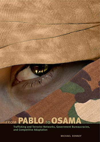 9780271029320: From Pablo to Osama: Trafficking and Terrorist Networks, Government Bureaucracies, and Competitive Adaptation
