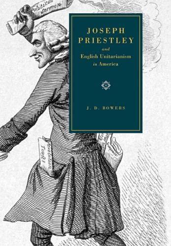 Joseph Priestley and English Unitarianism in America: Bowers, J. D.