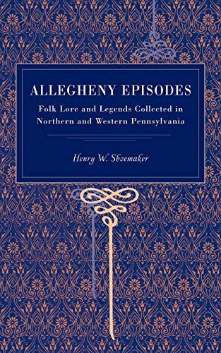 9780271030005: Allegheny Episodes: Folk Lore and Legends Collected in Northern and Western Pennsylvania