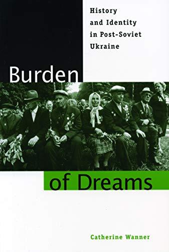 9780271030012: Burden of Dreams: History and Identity in Post-Soviet Ukraine (Post-Communist Cultural Studies)