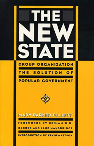 The New State: Group Organization the Solution of Popular Government: Mary Parker Follett