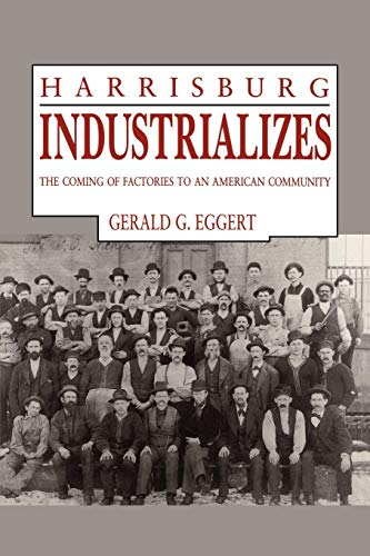 9780271030708: Harrisburg Industrializes: The Coming of Factories to an American Community