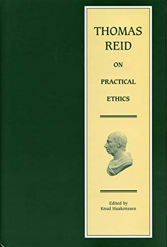 Thomas Reid on Practical Ethics: Lectures and Papers on Natural Religion, Self-government, Natural ...