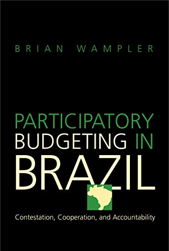 Participatory Budgeting in Brazil: Contestation, Cooperation, and Accountability: Wampler, Brian