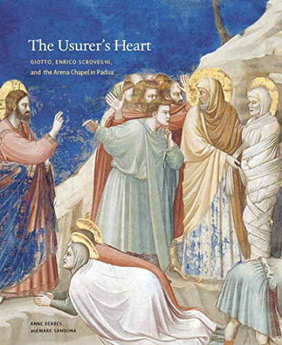 9780271032566: The Usurer's Heart: Giotto, Enrico Scrovegni, and the Arena Chapel in Padua
