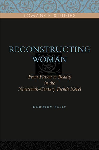 9780271032672: Reconstructing Woman: From Fiction to Reality in the Nineteenth-Century French Novel