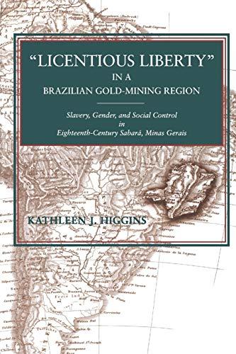"9780271032702: ""Licentious Liberty"" in a Brazilian Gold-Mining Region: Slavery, Gender, and Social Control in Eighteenth-Century Sabará, Minas Gerais"