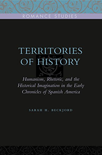 9780271032788: Territories of History: Humanism, Rhetoric, and the Historical Imagination in the Early Chronicles of Spanish America