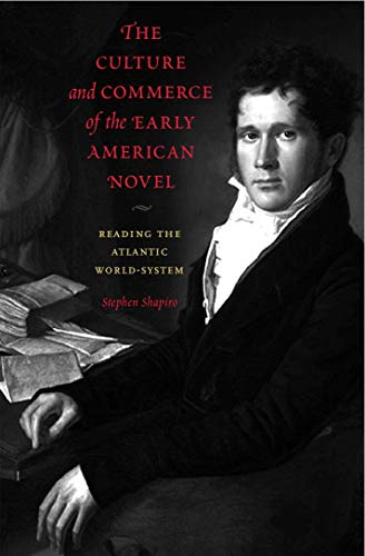 9780271032917: The Culture and Commerce of the Early American Novel: Reading the Atlantic World-System