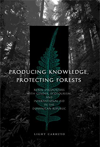 9780271033266: Producing Knowledge, Protecting Forests: Rural Encounters with Gender, Ecotourism, and International Aid in the Dominican Republic
