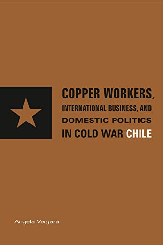9780271033358: Copper Workers, International Business, and Domestic Politics in Cold War Chile