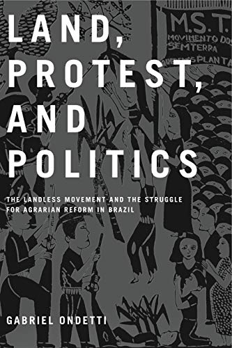 Land, Protest, and Politics: The Landless Movement and the Struggle for Agrarian Reform in Brazil: ...