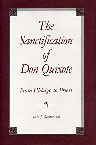 The Sanctification of Don Quixote: From Hidalgo to Priest: Eric Jozef Ziolkowski
