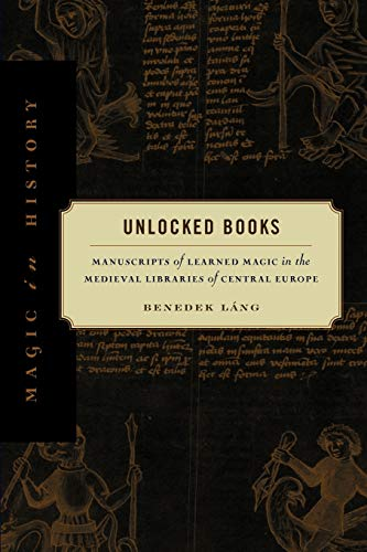 9780271033785: Unlocked Books: Manuscripts of Learned Magic in the Medieval Libraries of Central Europe (Magic in History)
