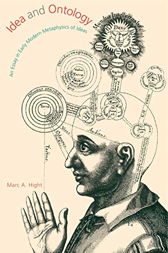 Idea and Ontology: An Essay in Early Modern Metaphysics of Ideas (Hardback): Marc A. Hight