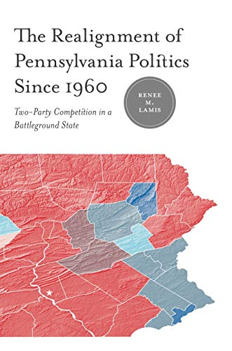 9780271034195: The Realignment of Pennsylvania Politics Since 1960: Two-Party Competition in a Battleground State