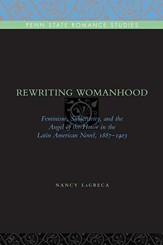 Rewriting Womanhood: Feminism, Subjectivity, and the Angel of the House in the Latin American Novel...