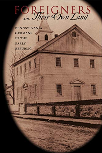 9780271034447: Foreigners in Their Own Land: Pennsylvania Germans in the Early Republic (Pennsylvania German History and Culture)