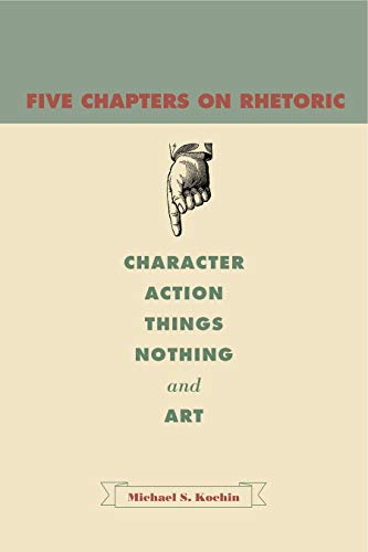 9780271034560: Five Chapters on Rhetoric: Character, Action, Things, Nothing, and Art