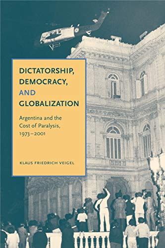 9780271034652: Dictatorship, Democracy, and Globalization: Argentina and the Cost of Paralysis, 1973-2001