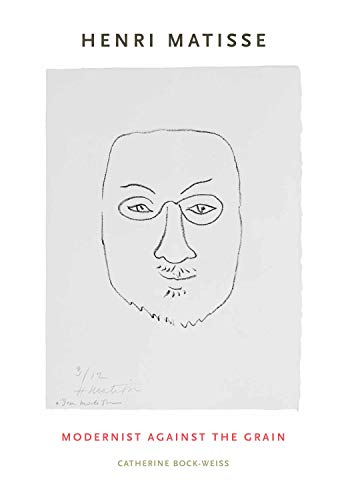 Henri Matisse: Modernist Against the Grain: Bock-Weiss, Catherine
