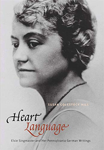 9780271035437: Heart Language: Elsie Singmaster and Her Pennsylvania German Writings (Pennsylvania German History and Culture)