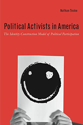 Political Activists in America: The Identity Construction Model of Political Participation: Nathan ...