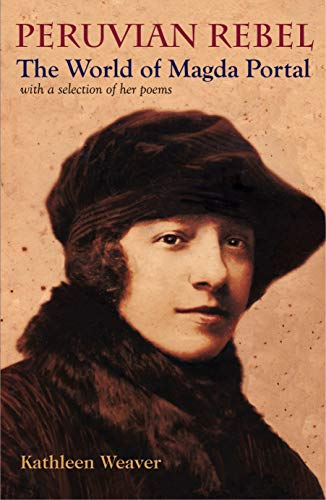Peruvian Rebel: The World of Magda Portal, with a Selection of Her Poems: Weaver, Kathleen