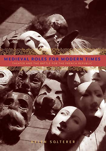 9780271036137: Medieval Roles for Modern Times: Theater and the Battle for the French Republic