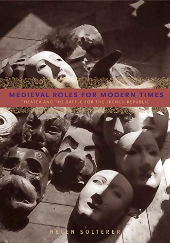 9780271036144: Medieval Roles for Modern Times: Theater and the Battle for the French Republic