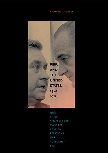 9780271036311: Peru and the United States, 1960–1975: How Their Ambassadors Managed Foreign Relations in a Turbulent Era