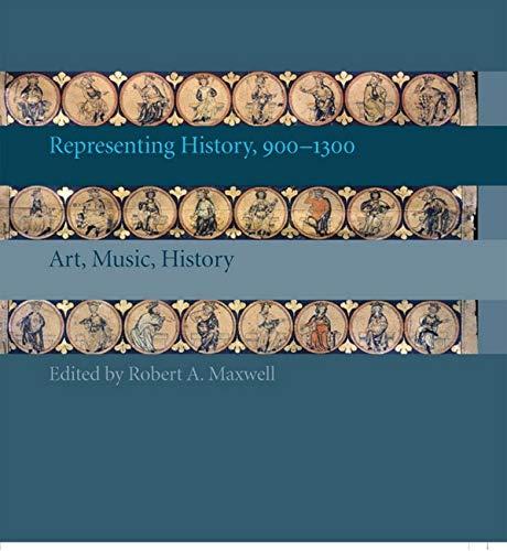 Representing History, 900-1300: Art, Music, History
