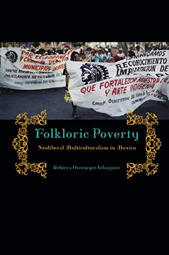 9780271036588: Folkloric Poverty: Neoliberal Multiculturalism in Mexico