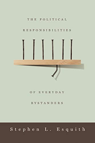 The Political Responsibilities of Everyday Bystanders: Stephen L. Esquith