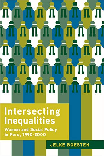Intersecting Inequalities : Women and Social Policy in Peru, 1990-2000: Boesten, Jelke
