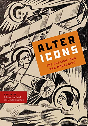 9780271036779: Alter Icons: The Russian Icon and Modernity (Studies of the Harriman Institute, Columbia University)
