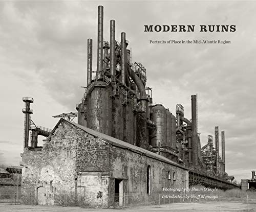 9780271036847: Modern Ruins: Portraits of Place in the Mid-Atlantic Region (Keystone Books)