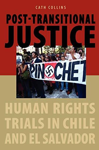 Post-transitional Justice: Human Rights Trials in Chile and El Salvador: Cath Collins