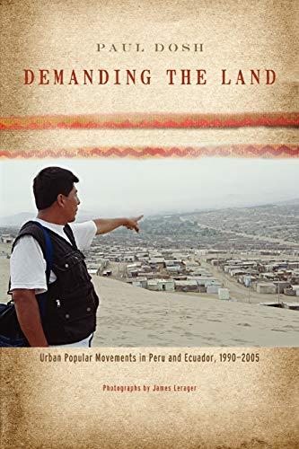 Demanding the Land: Urban Popular Movements in Peru and Ecuador, 1990-2005: Paul Dosh