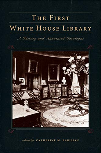 The First White House Library: A History and Annotated Catalogue (Hardback)