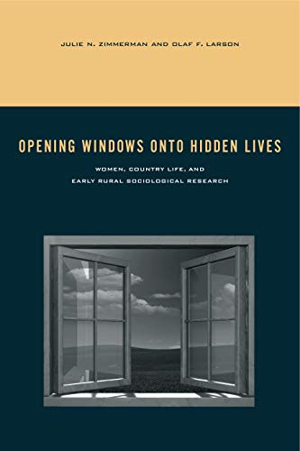 Opening Windows Onto Hidden Lives: Women, Country Life, and Early Rural Sociological Research: Olaf...